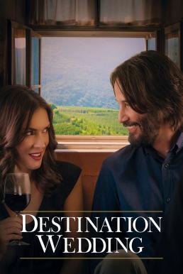 Destination Wedding (2018) ไปงานแต่งเขา แต่เรารักกัน