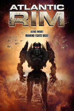 Atlantic Rim (2013) อสูรเหล็กล้างพันธุ์มนุษย์