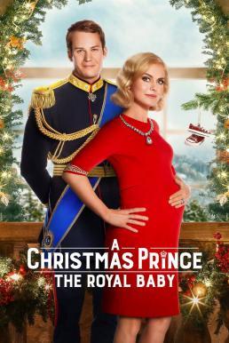 A Christmas Prince: The Royal Baby (2019) เจ้าชายคริสต์มาส: รัชทายาทน้อย