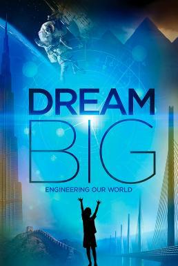 Dream Big Engineering Our World (2017) ฝันยิ่งใหญ่ วิศวกรรมสร้างโลก