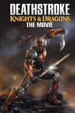 Deathstroke Knights & Dragons The Movie (2020) อัศวินเดธสโตรก และ มังกร