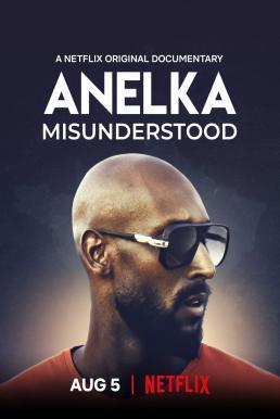 Anelka Misunderstood (2020) อเนลก้า รู้จักตัวจริง