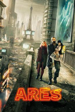 Ares (2016) อาเรส นักสู้ปฏิวัติยานรก